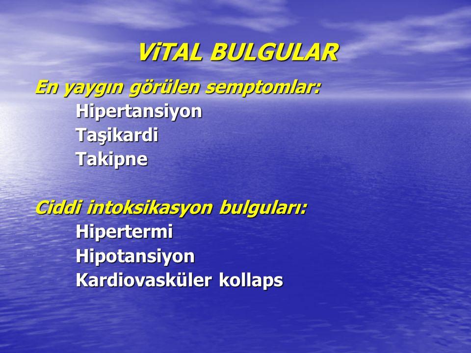 ViTAL BULGULAR En yaygın görülen semptomlar: En yaygın görülen semptomlar:HipertansiyonTaşikardiTakipne Ciddi intoksikasyon bulguları: Ciddi intoksika