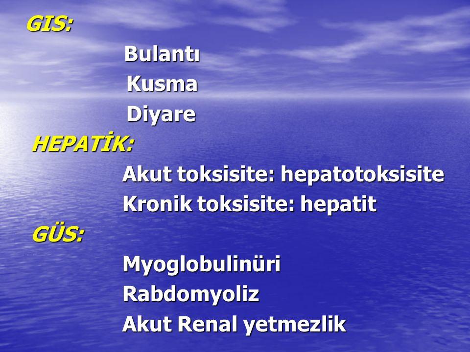 GIS: Bulantı Bulantı Kusma Kusma Diyare Diyare HEPATİK: HEPATİK: Akut toksisite: hepatotoksisite Akut toksisite: hepatotoksisite Kronik toksisite: hep