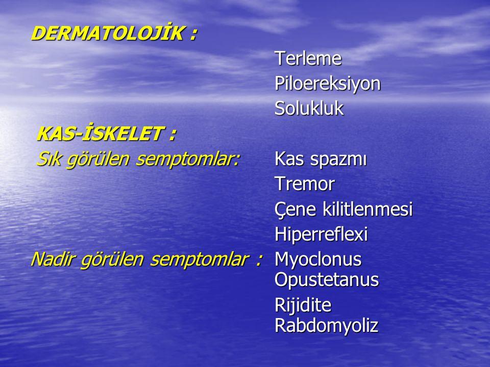 ENDOKRİN : ENDOKRİN : Hiponatremi (uygunsuz ADH salınımına sekonder) Hiponatremi (uygunsuz ADH salınımına sekonder) PSİKİYATRİK: Anksiyete PSİKİYATRİK: Anksiyete Antisosyal davranış Antisosyal davranış Emosyonel dengesizlik Emosyonel dengesizlik Öfori Öfori Paranoya Paranoya Halüsinasyon Halüsinasyon