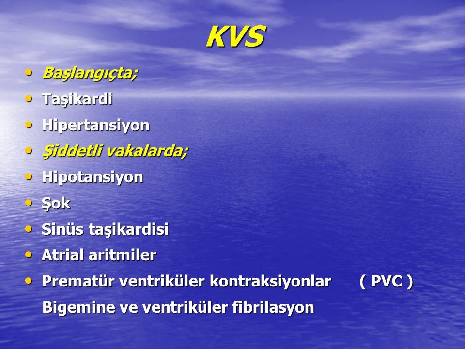 KVS Başlangıçta; Başlangıçta; Taşikardi Taşikardi Hipertansiyon Hipertansiyon Şiddetli vakalarda; Şiddetli vakalarda; Hipotansiyon Hipotansiyon Şok Şo