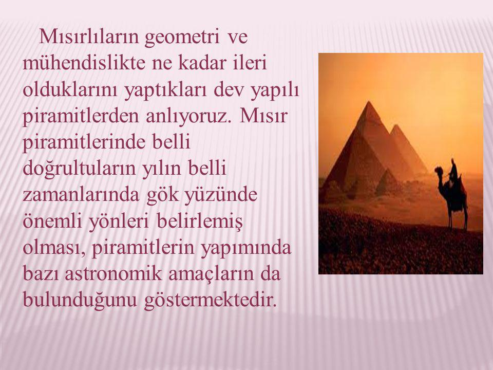 Mısırlıların geometri ve mühendislikte ne kadar ileri olduklarını yaptıkları dev yapılı piramitlerden anlıyoruz. Mısır piramitlerinde belli doğrultula