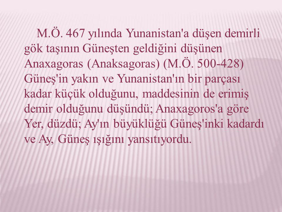M.Ö. 467 yılında Yunanistan'a düşen demirli gök taşının Güneşten geldiğini düşünen Anaxagoras (Anaksagoras) (M.Ö. 500-428) Güneş'in yakın ve Yunanista