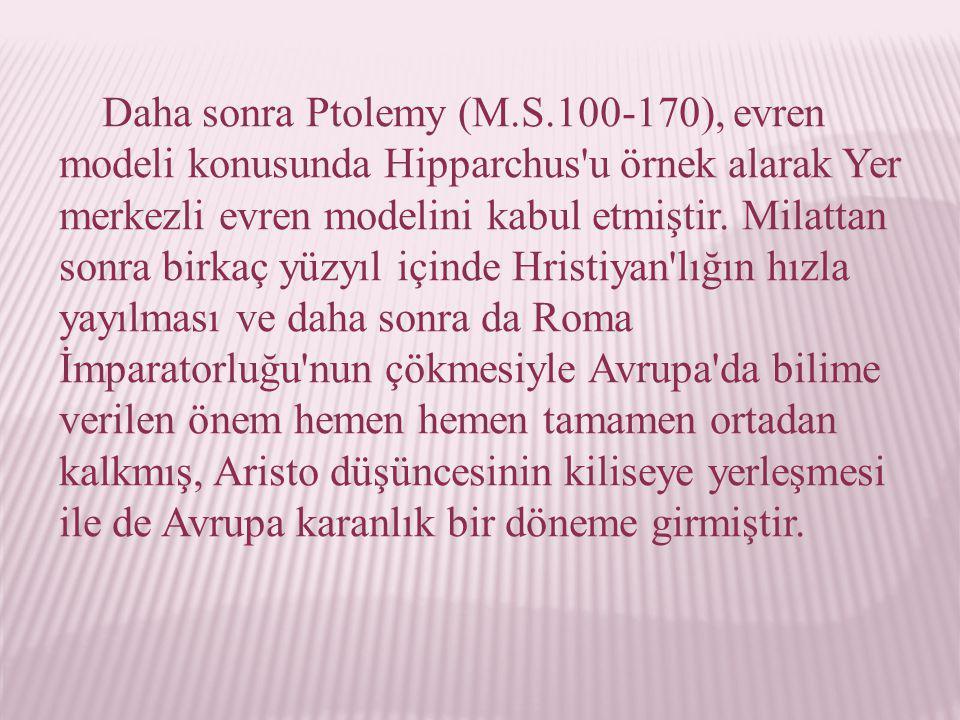 Daha sonra Ptolemy (M.S.100-170), evren modeli konusunda Hipparchus u örnek alarak Yer merkezli evren modelini kabul etmiştir.