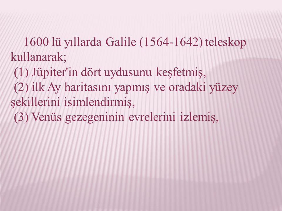 1600 lü yıllarda Galile (1564-1642) teleskop kullanarak; (1) Jüpiter'in dört uydusunu keşfetmiş, (2) ilk Ay haritasını yapmış ve oradaki yüzey şekille
