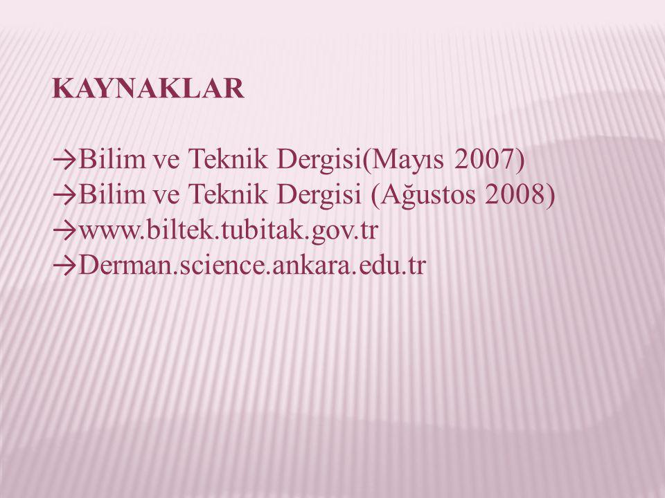 KAYNAKLAR → Bilim ve Teknik Dergisi(Mayıs 2007) → Bilim ve Teknik Dergisi (Ağustos 2008) → www.biltek.tubitak.gov.tr → Derman.science.ankara.edu.tr