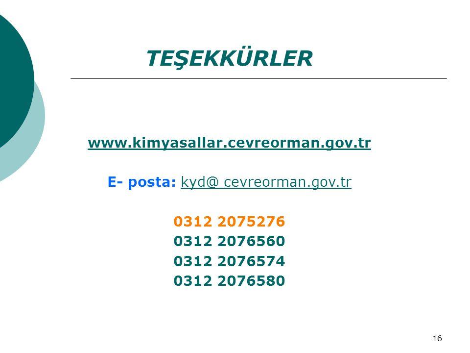 16 TEŞEKKÜRLER www.kimyasallar.cevreorman.gov.tr E- posta: kyd@ cevreorman.gov.trkyd@ cevreorman.gov.tr 0312 2075276 0312 2076560 0312 2076574 0312 2076580