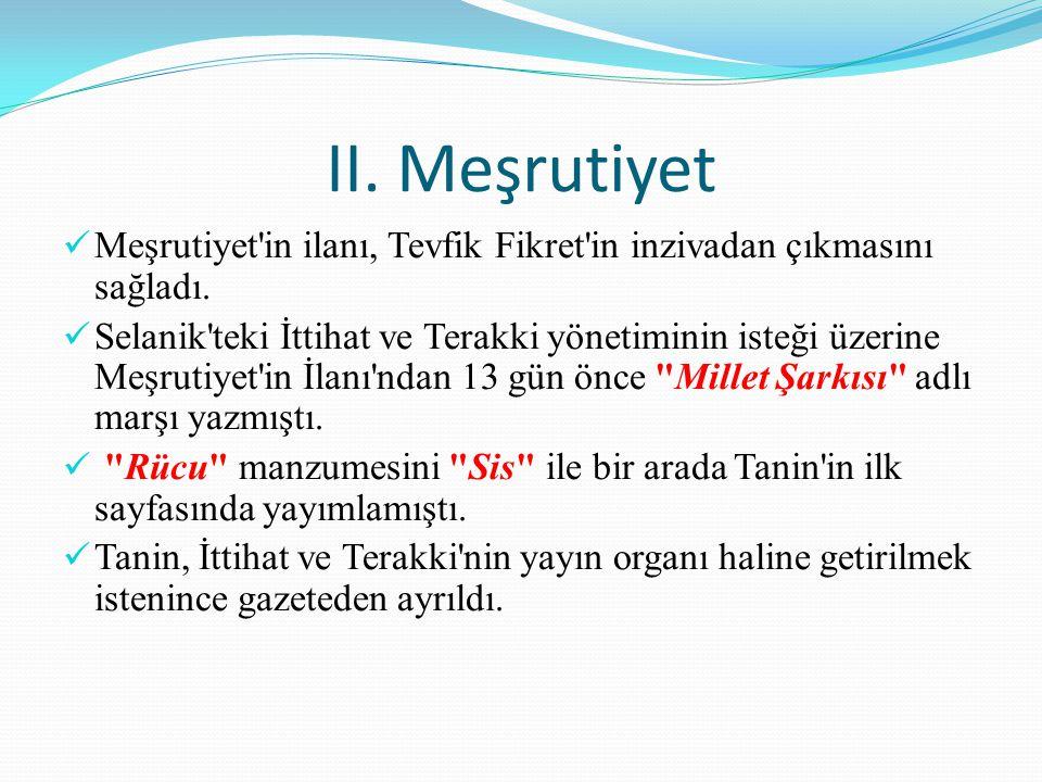 II. Meşrutiyet Meşrutiyet'in ilanı, Tevfik Fikret'in inzivadan çıkmasını sağladı. Selanik'teki İttihat ve Terakki yönetiminin isteği üzerine Meşrutiye