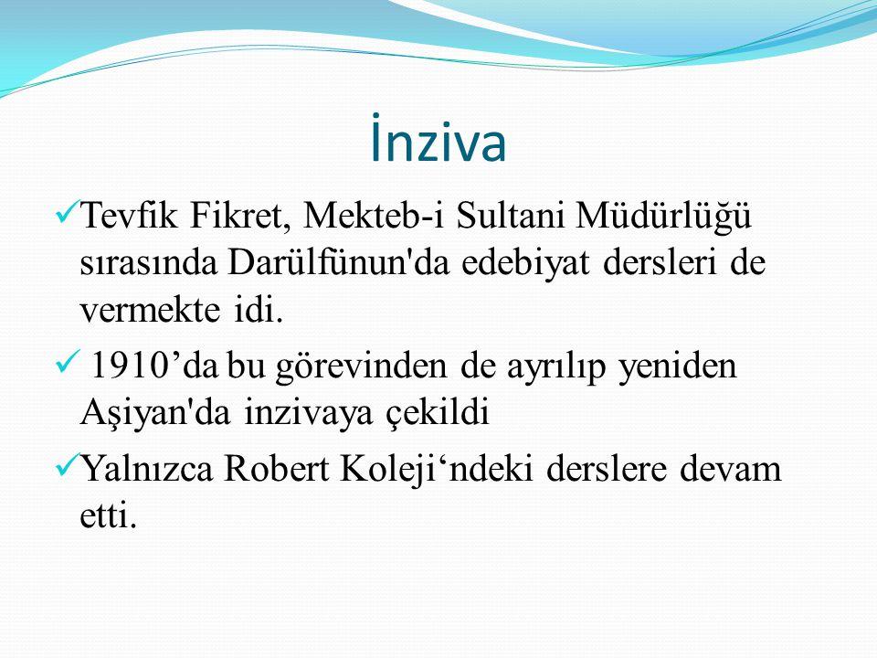 İnziva Tevfik Fikret, Mekteb-i Sultani Müdürlüğü sırasında Darülfünun'da edebiyat dersleri de vermekte idi. 1910'da bu görevinden de ayrılıp yeniden A