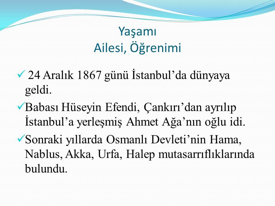 Yaşamı Ailesi, Öğrenimi 24 Aralık 1867 günü İstanbul'da dünyaya geldi. Babası Hüseyin Efendi, Çankırı'dan ayrılıp İstanbul'a yerleşmiş Ahmet Ağa'nın o
