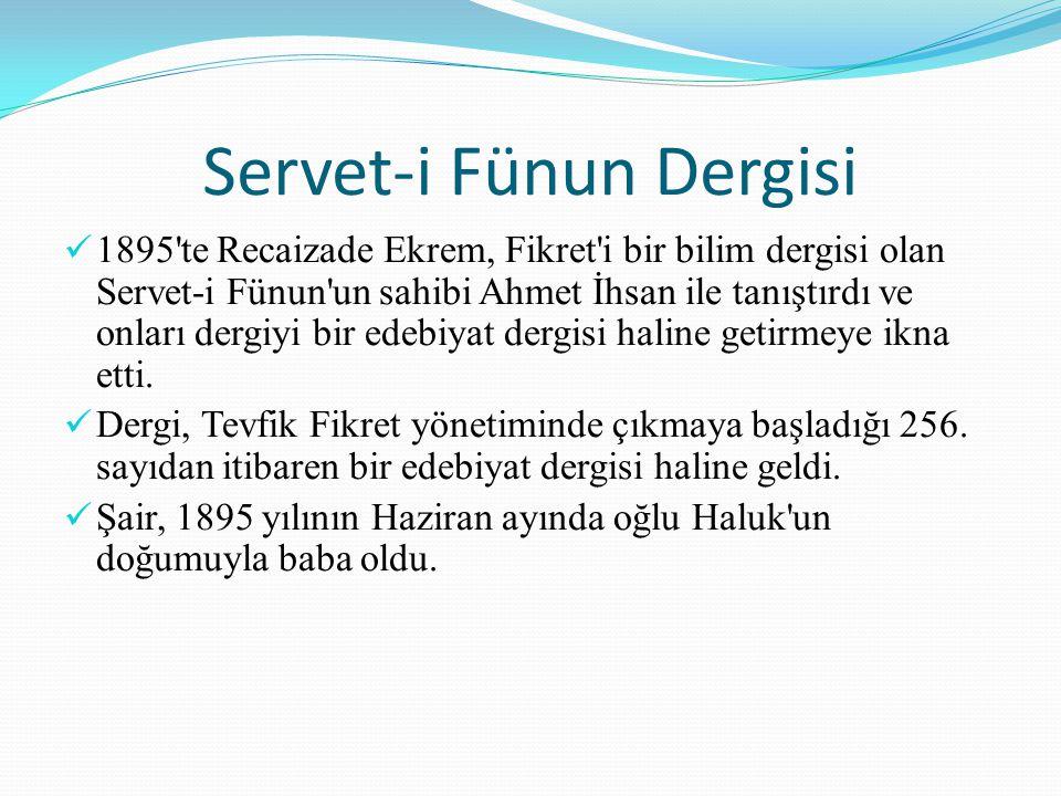 Servet-i Fünun Dergisi 1895'te Recaizade Ekrem, Fikret'i bir bilim dergisi olan Servet-i Fünun'un sahibi Ahmet İhsan ile tanıştırdı ve onları dergiyi