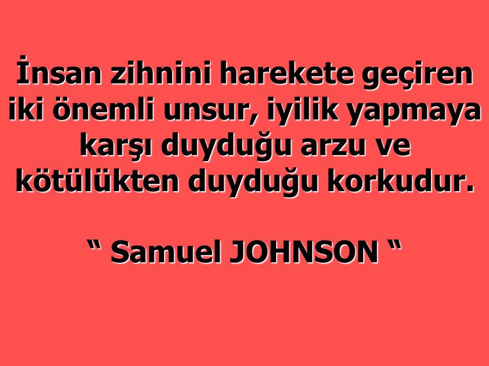 """İnsan zihnini harekete geçiren iki önemli unsur, iyilik yapmaya karşı duyduğu arzu ve kötülükten duyduğu korkudur. """" Samuel JOHNSON """""""