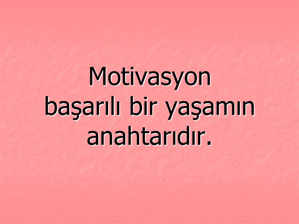 Motivasyon başarılı bir yaşamın anahtarıdır.