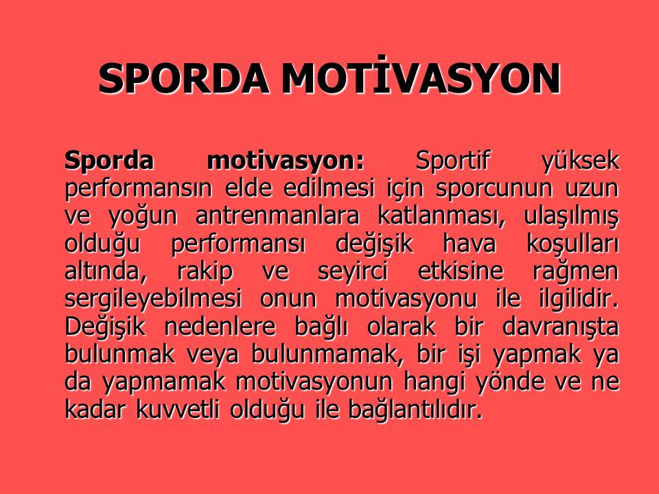 SPORDA MOTİVASYON Sporda motivasyon: Sportif yüksek performansın elde edilmesi için sporcunun uzun ve yoğun antrenmanlara katlanması, ulaşılmış olduğu
