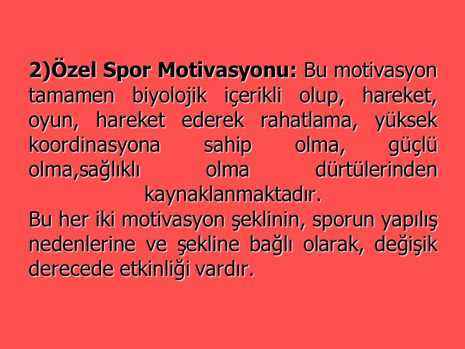 2)Özel Spor Motivasyonu: Bu motivasyon tamamen biyolojik içerikli olup, hareket, oyun, hareket ederek rahatlama, yüksek koordinasyona sahip olma, güçl