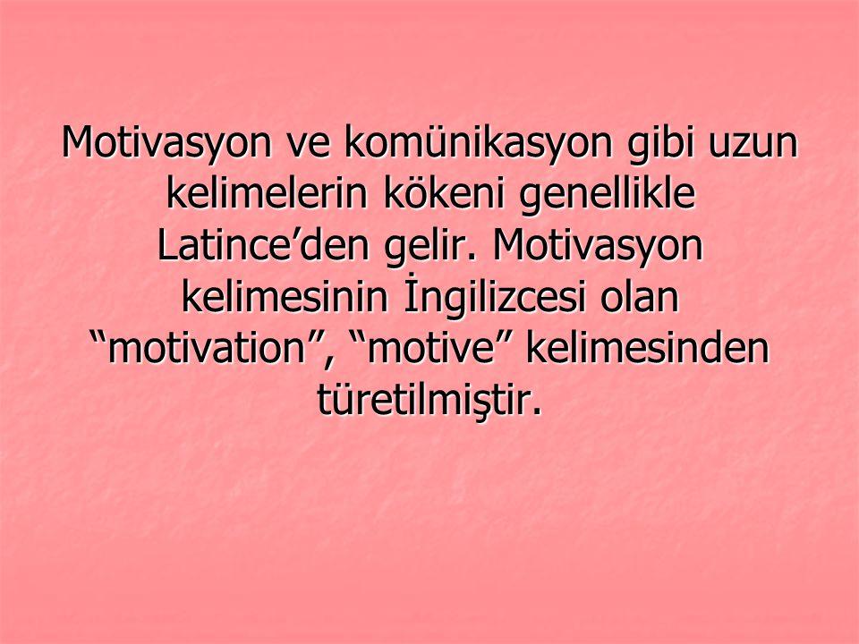 """Motivasyon ve komünikasyon gibi uzun kelimelerin kökeni genellikle Latince'den gelir. Motivasyon kelimesinin İngilizcesi olan """"motivation"""", """"motive"""" k"""
