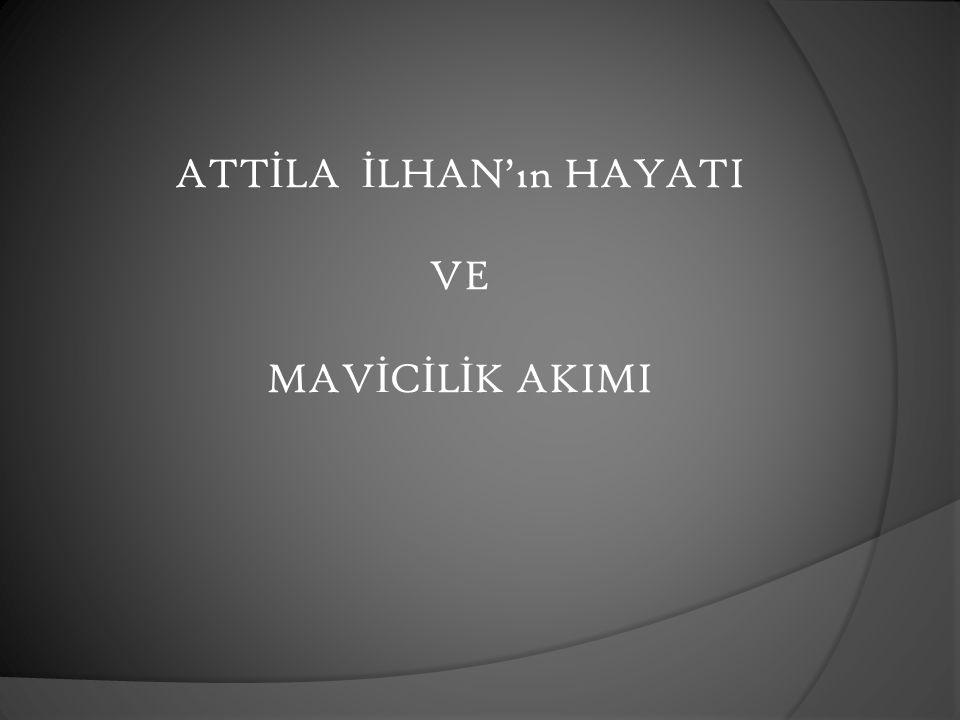 MAV İ C İ LER (1952 – 1956)  Attila İ lhan tarafından çıkarılan bir fikir ve sanat dergisi olarak 1952 yılında yayına ba ş layan '' Mavi '' adlı bir derginin etrafında geli ş en bir edebi topluluktur.