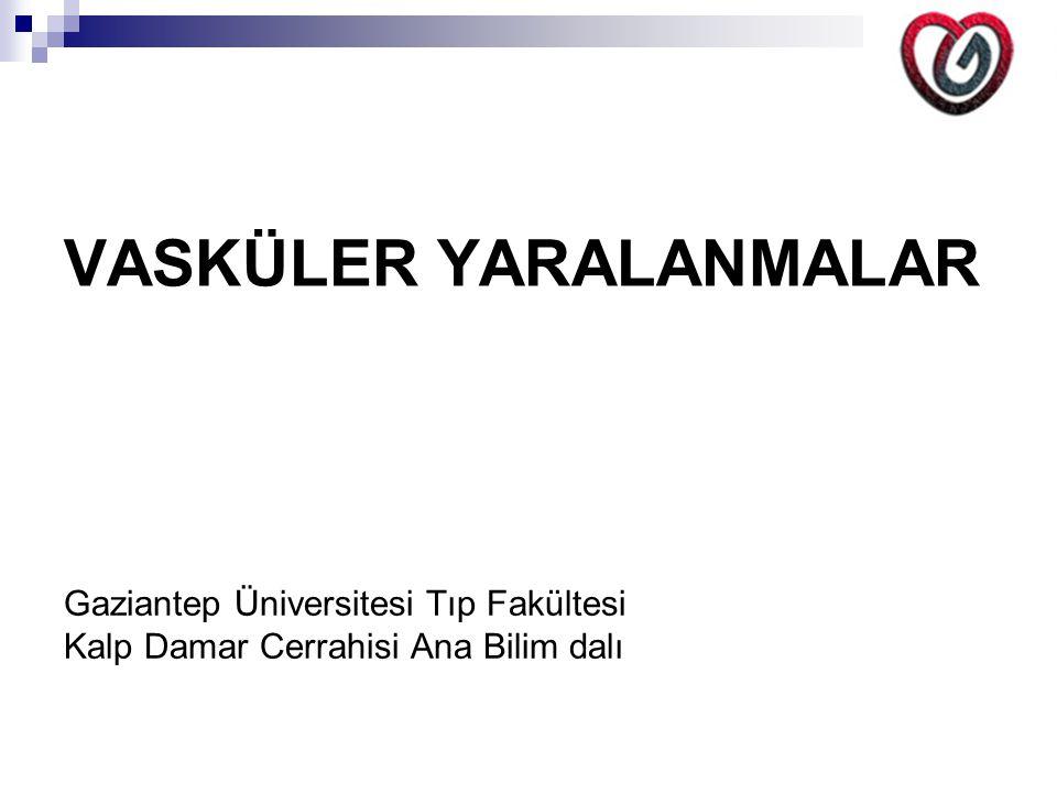 VASKÜLER YARALANMALAR Gaziantep Üniversitesi Tıp Fakültesi Kalp Damar Cerrahisi Ana Bilim dalı