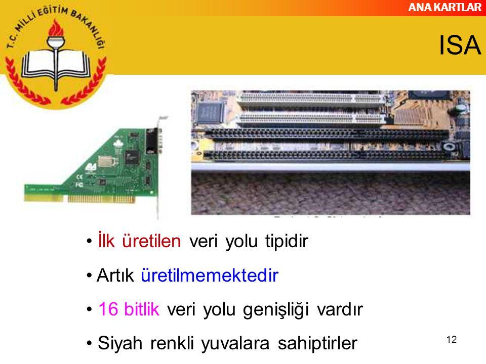 ANA KARTLAR 12 ISA İlk üretilen veri yolu tipidir Artık üretilmemektedir 16 bitlik veri yolu genişliği vardır Siyah renkli yuvalara sahiptirler