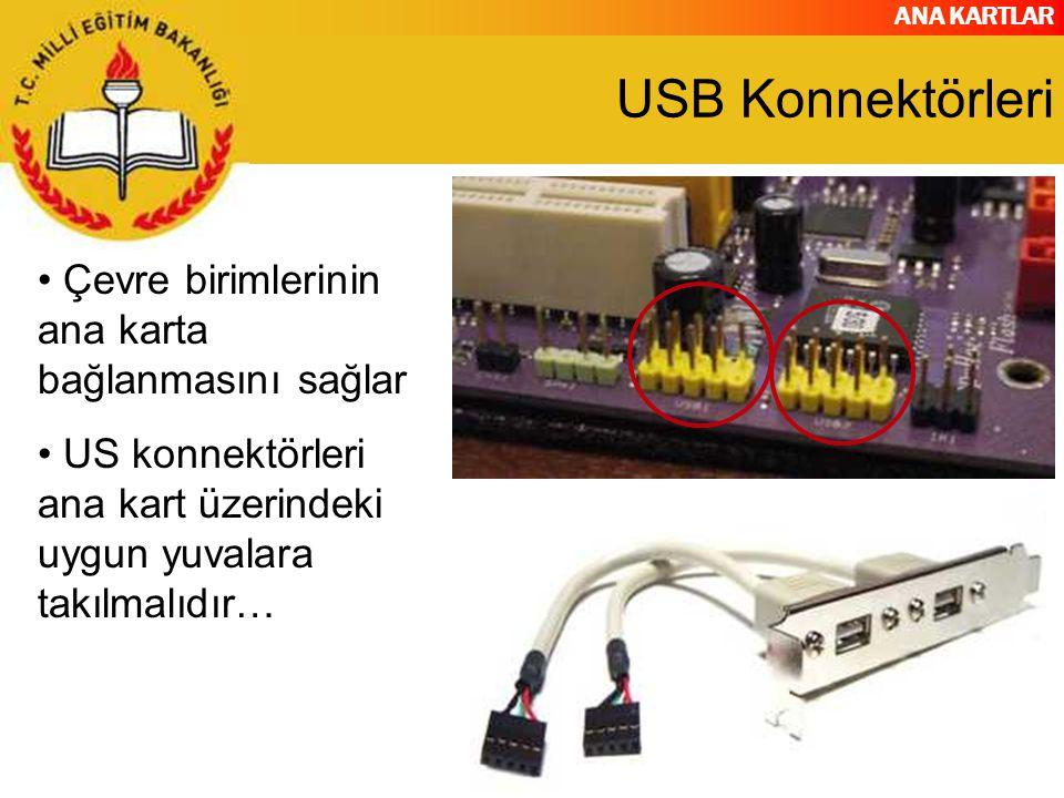 ANA KARTLAR 34 USB Konnektörleri Çevre birimlerinin ana karta bağlanmasını sağlar US konnektörleri ana kart üzerindeki uygun yuvalara takılmalıdır…