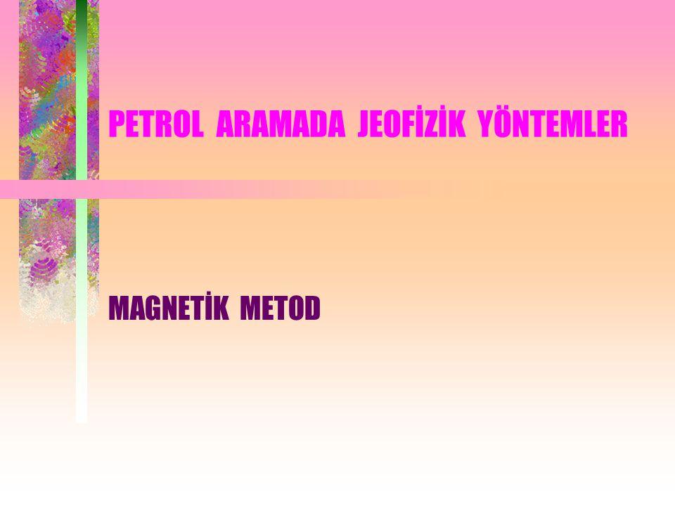 PETROL ARAMADA JEOFİZİK YÖNTEMLER MAGNETİK METOD
