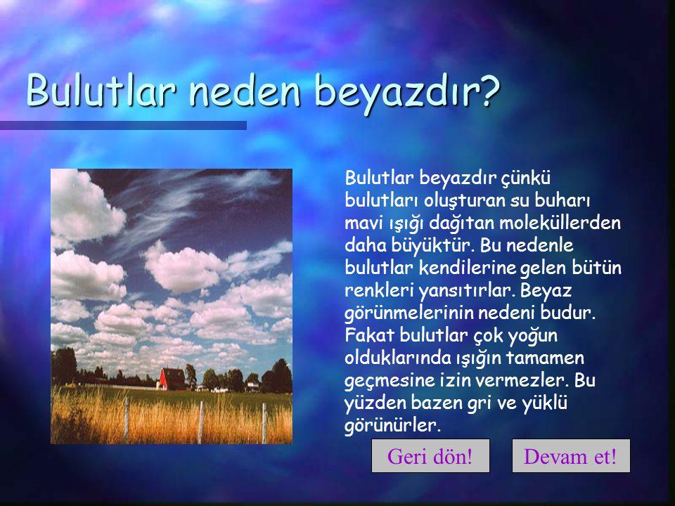 Gökyüzü neden mavidir? Beyaz güneş ışığı atmosferden geçerken, havadaki moleküller, özellikle nitrojen, mavi rengi dağıtır. Diğer renkler yeryüzüne ço