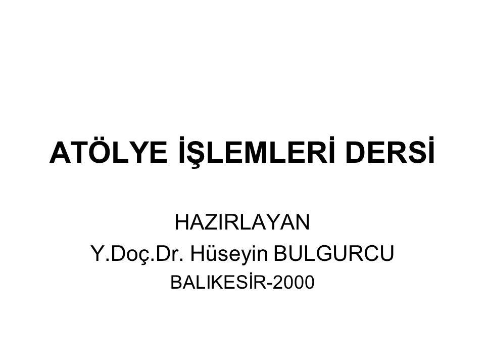 ATÖLYE İŞLEMLERİ DERSİ HAZIRLAYAN Y.Doç.Dr. Hüseyin BULGURCU BALIKESİR-2000
