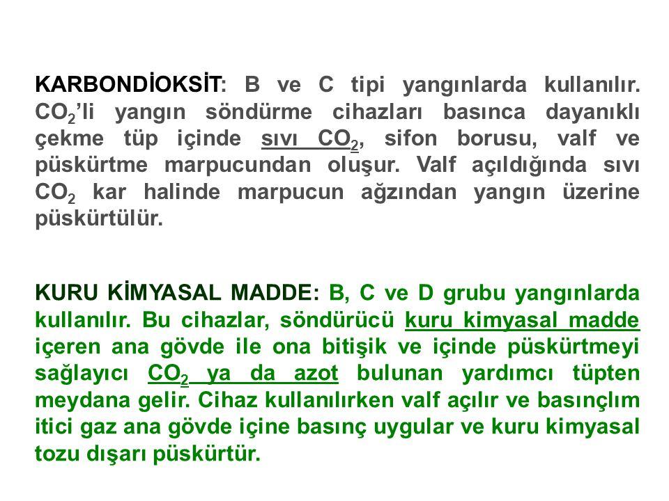 KARBONDİOKSİT: B ve C tipi yangınlarda kullanılır. CO 2 'li yangın söndürme cihazları basınca dayanıklı çekme tüp içinde sıvı CO 2, sifon borusu, valf