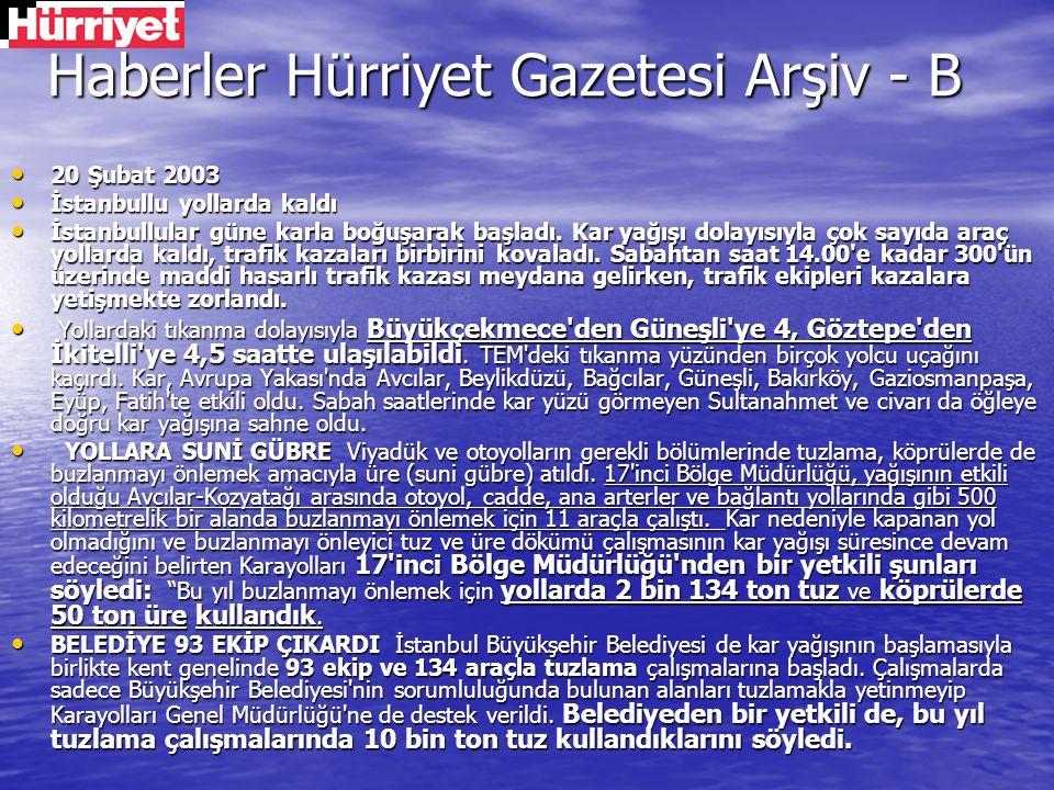 Haberler Hürriyet Gazetesi Arşiv - B Haberler Hürriyet Gazetesi Arşiv - B 20 Şubat 2003 20 Şubat 2003 İstanbullu yollarda kaldı İstanbullu yollarda ka