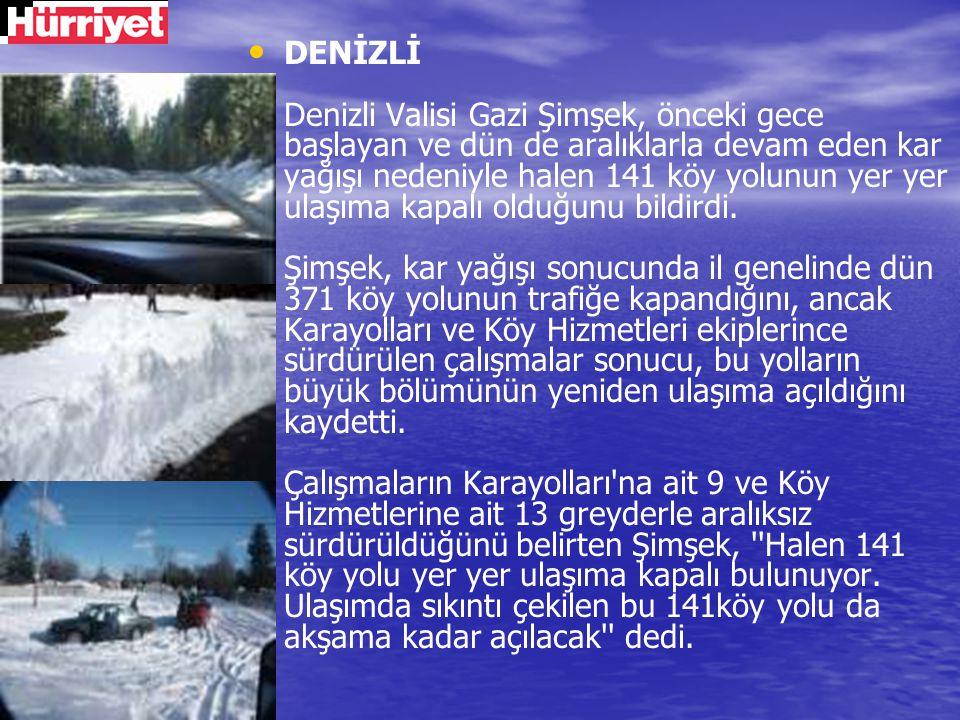 DENİZLİ Denizli Valisi Gazi Şimşek, önceki gece başlayan ve dün de aralıklarla devam eden kar yağışı nedeniyle halen 141 köy yolunun yer yer ulaşıma k