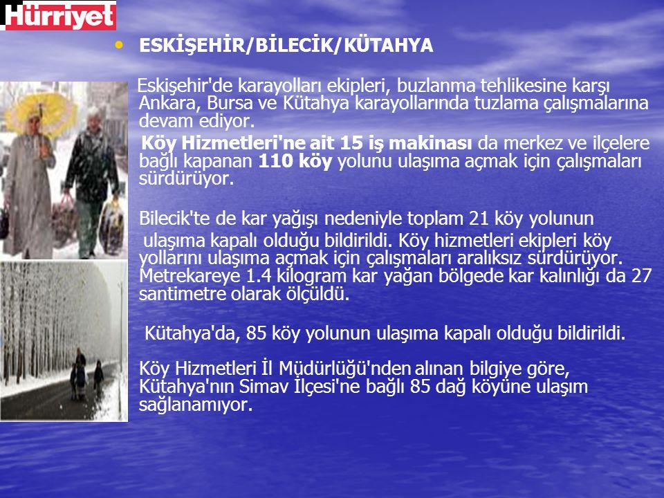 ESKİŞEHİR/BİLECİK/KÜTAHYA Eskişehir'de karayolları ekipleri, buzlanma tehlikesine karşı Ankara, Bursa ve Kütahya karayollarında tuzlama çalışmalarına