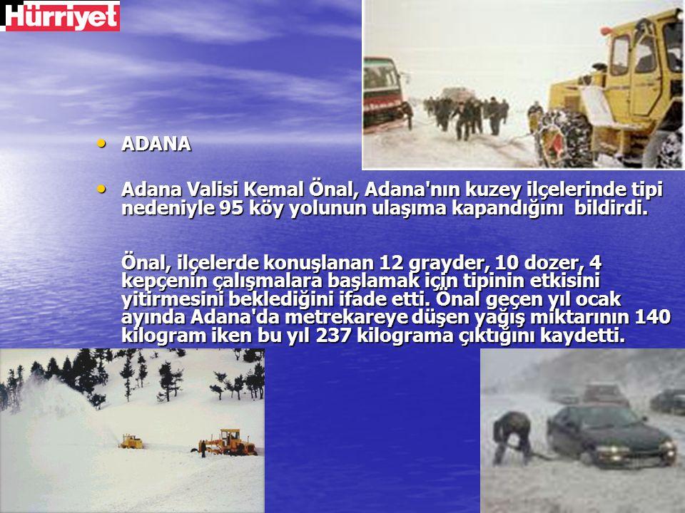 ADANA ADANA Adana Valisi Kemal Önal, Adana'nın kuzey ilçelerinde tipi nedeniyle 95 köy yolunun ulaşıma kapandığını bildirdi. Önal, ilçelerde konuşlana