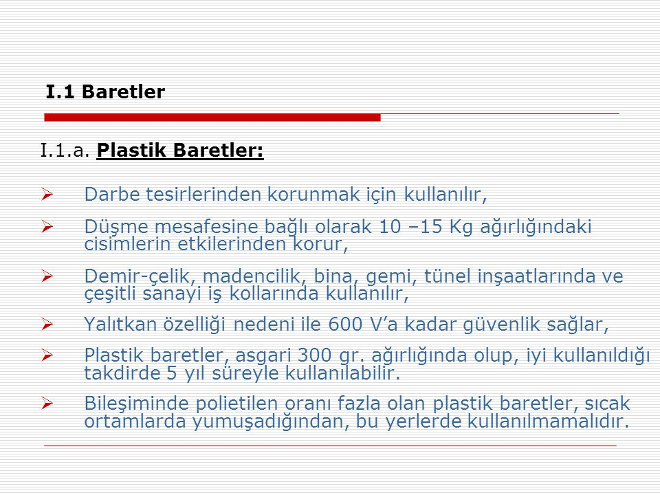 I.1 Baretler I.1.a. Plastik Baretler:  Darbe tesirlerinden korunmak için kullanılır,  Düşme mesafesine bağlı olarak 10 –15 Kg ağırlığındaki cisimler