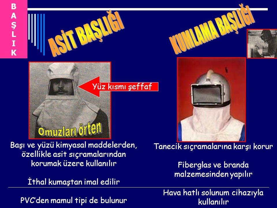 BAŞLIKBAŞLIK Başı ve yüzü kimyasal maddelerden, özellikle asit sıçramalarından korumak üzere kullanılır İthal kumaştan imal edilir PVC'den mamul tipi