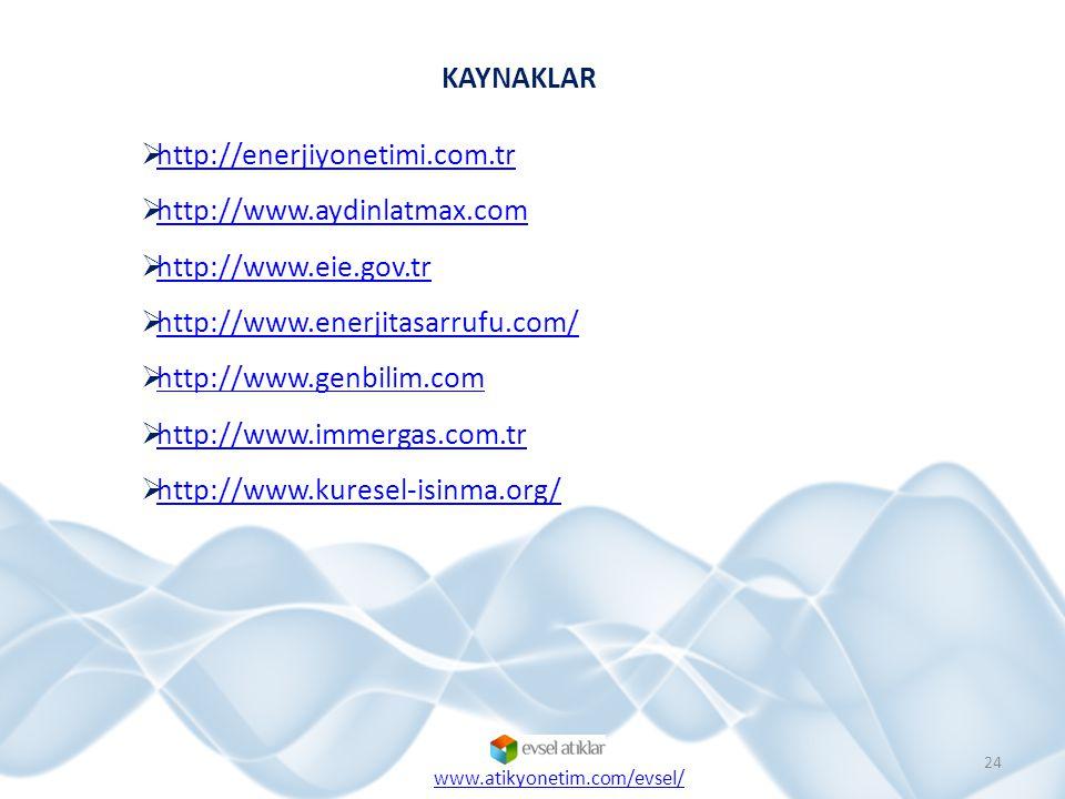  http://enerjiyonetimi.com.tr http://enerjiyonetimi.com.tr  http://www.aydinlatmax.com http://www.aydinlatmax.com  http://www.eie.gov.tr http://www.eie.gov.tr  http://www.enerjitasarrufu.com/ http://www.enerjitasarrufu.com/  http://www.genbilim.com http://www.genbilim.com  http://www.immergas.com.tr http://www.immergas.com.tr  http://www.kuresel-isinma.org/ http://www.kuresel-isinma.org/ KAYNAKLAR 24 www.atikyonetim.com/evsel/