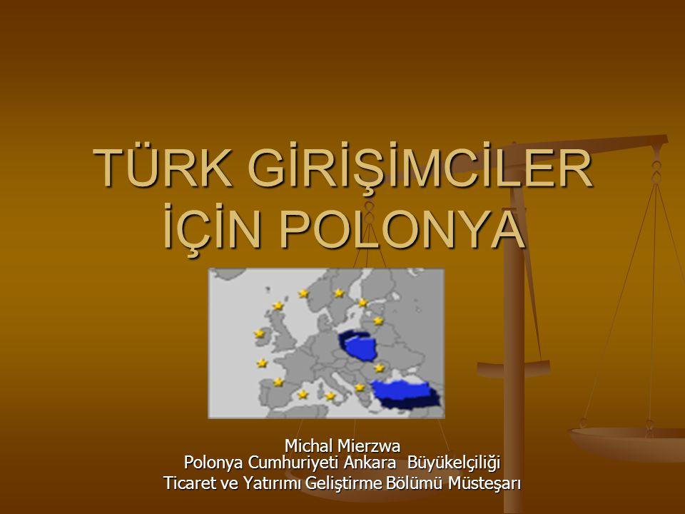 TÜRK GİRİŞİMCİLER İÇİN POLONYA Michal Mierzwa Polonya Cumhuriyeti Ankara Büyükelçiliği Ticaret ve Yatırımı Geliştirme Bölümü Müsteşarı