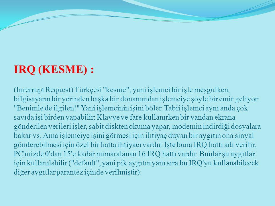 IRQ (KESME) : (Inrerrupt Request) Türkçesi