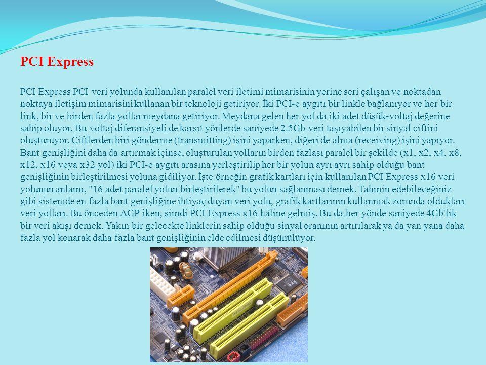 PCI Express PCI Express PCI veri yolunda kullanılan paralel veri iletimi mimarisinin yerine seri çalışan ve noktadan noktaya iletişim mimarisini kulla