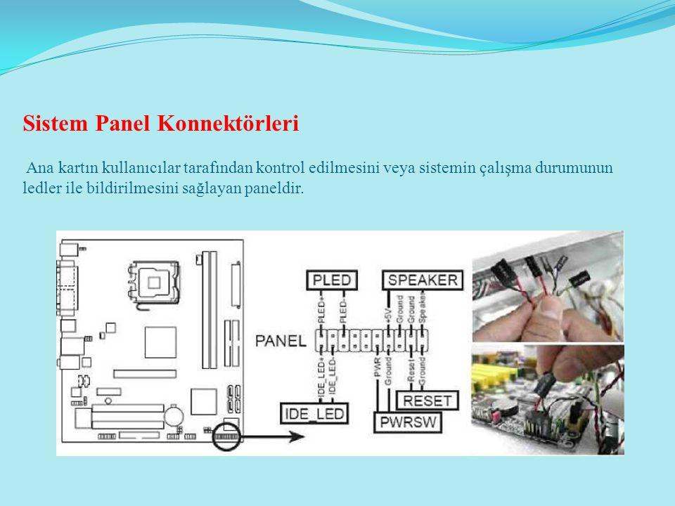 Sistem Panel Konnektörleri Ana kartın kullanıcılar tarafından kontrol edilmesini veya sistemin çalışma durumunun ledler ile bildirilmesini sağlayan pa