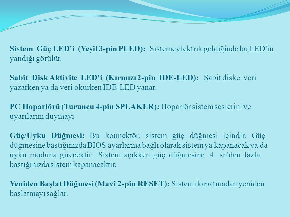 Sistem Güç LED'i (Yeşil 3-pin PLED): Sisteme elektrik geldiğinde bu LED'in yandığı görülür. Sabit Disk Aktivite LED'i (Kırmızı 2-pin IDE-LED): Sabit d
