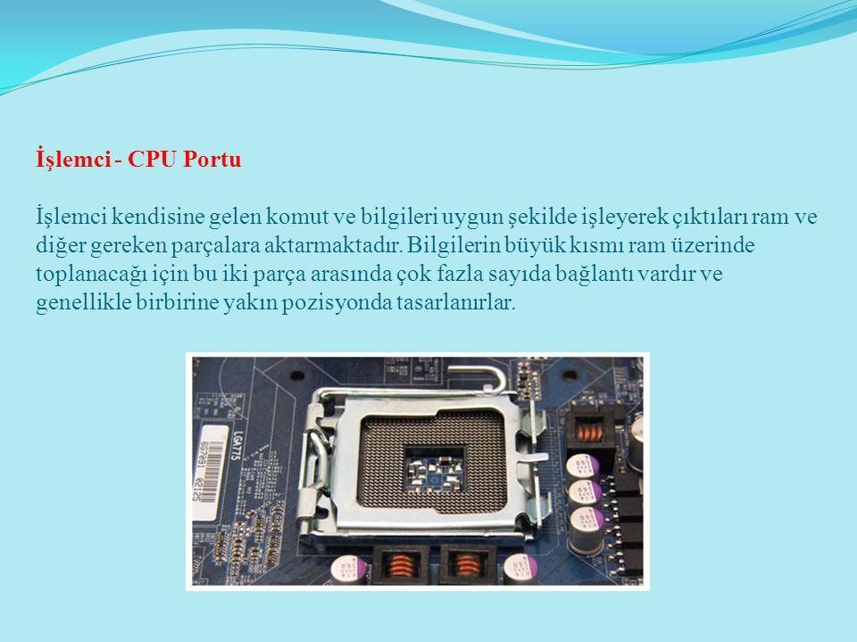İşlemci - CPU Portu İşlemci kendisine gelen komut ve bilgileri uygun şekilde işleyerek çıktıları ram ve diğer gereken parçalara aktarmaktadır. Bilgile
