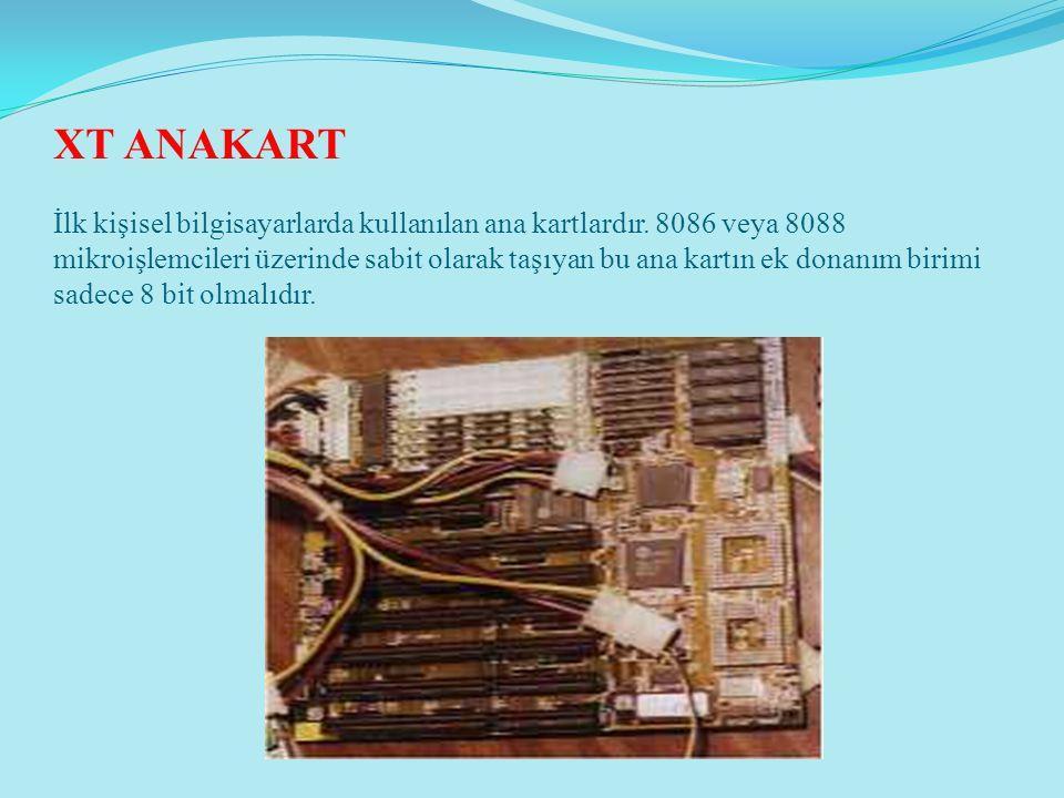 XT ANAKART İlk kişisel bilgisayarlarda kullanılan ana kartlardır. 8086 veya 8088 mikroişlemcileri üzerinde sabit olarak taşıyan bu ana kartın ek donan