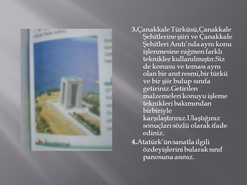 3. Çanakkale Türküsü,Çanakkale Şehitlerine şiiri ve Çanakkale Şehitleri Anıtı'nda aynı konu işlenmesine rağmen farklı teknikler kullanılmıştır.Siz de