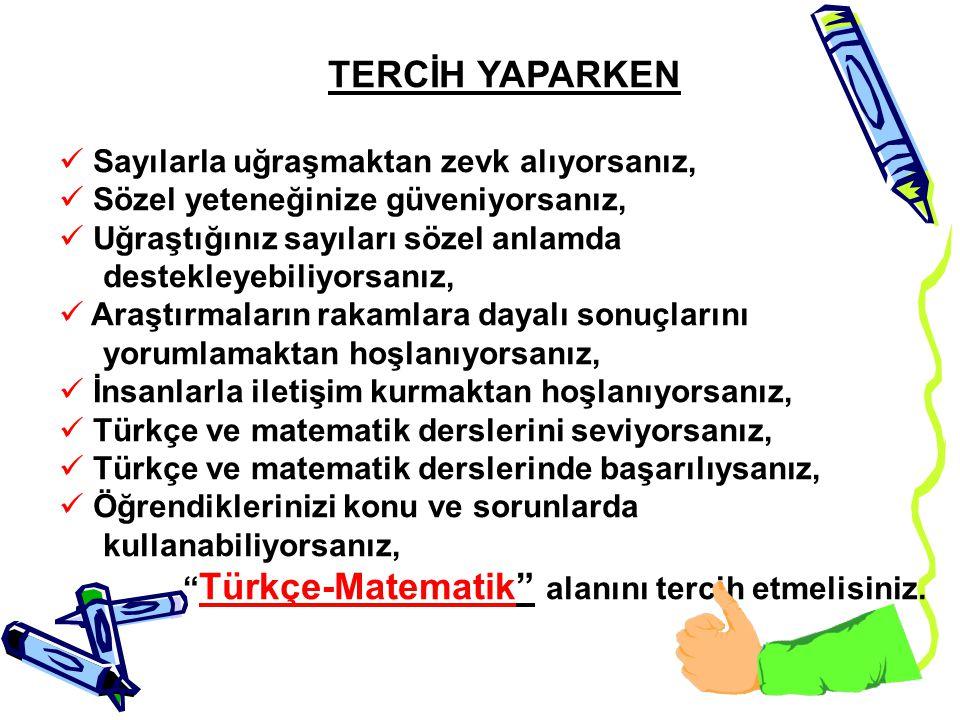 TERCİH YAPARKEN Sözel yeteneğinize güveniyorsanız, Dilin tarihsel süreçlerine meraklıysanız, Türkçe'yi güzel ve doğru kullanıyorsanız, Hafızanıza güve