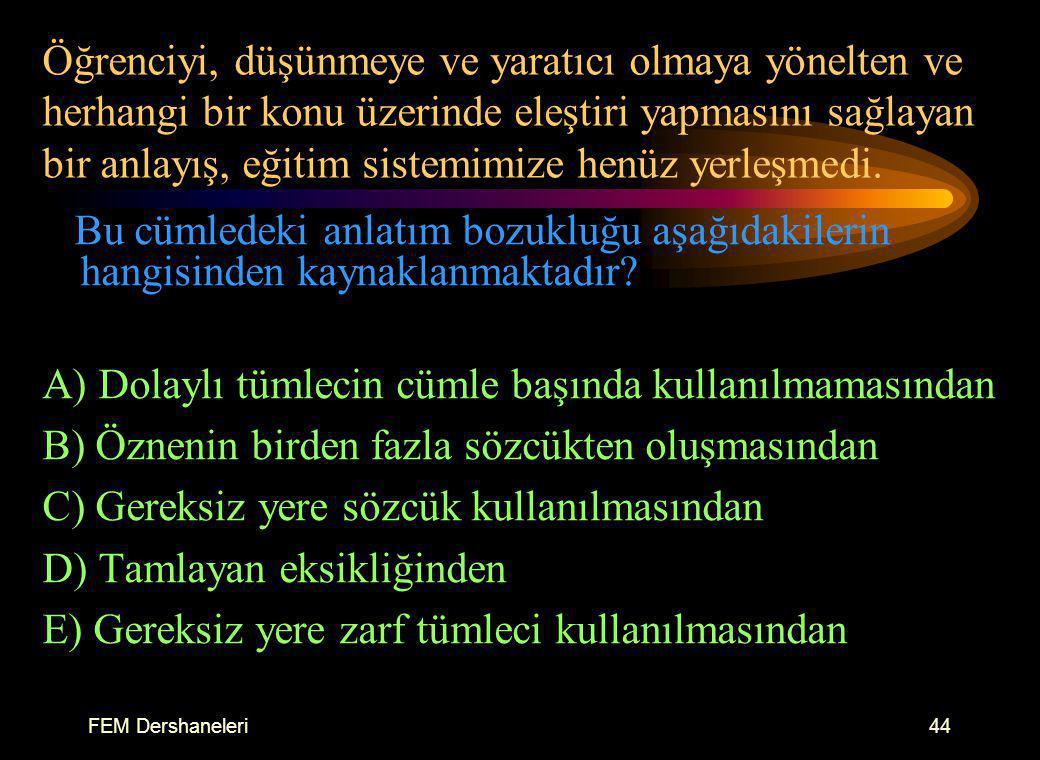 FEM Dershaneleri43 Aşağıdakilerin hangisinde, anlam belirsizliğini gidermek için cümlenin başına bir şahıs zamiri getirmek gerekir? A) Adana'ya yerleş