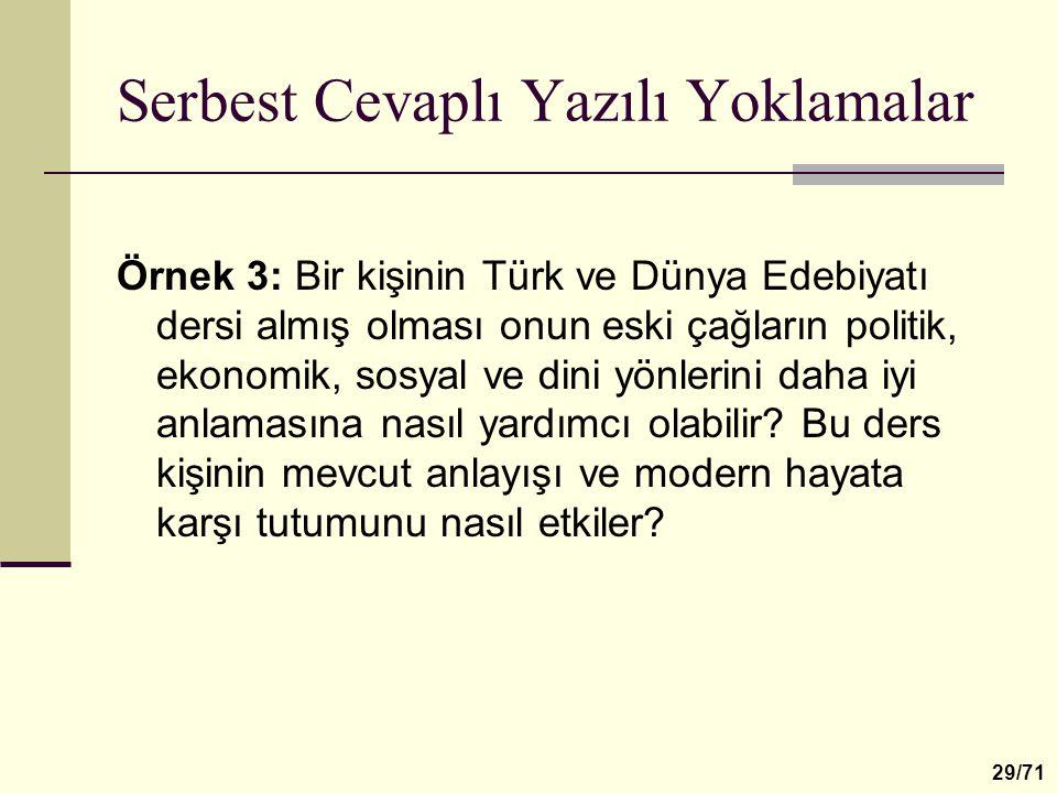 Serbest Cevaplı Yazılı Yoklamalar Örnek 3: Bir kişinin Türk ve Dünya Edebiyatı dersi almış olması onun eski çağların politik, ekonomik, sosyal ve dini