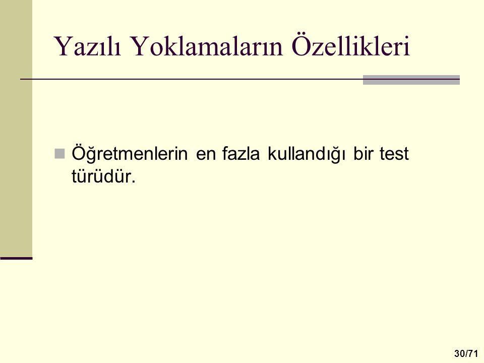 Yazılı Yoklamaların Özellikleri Öğretmenlerin en fazla kullandığı bir test türüdür. 30/71