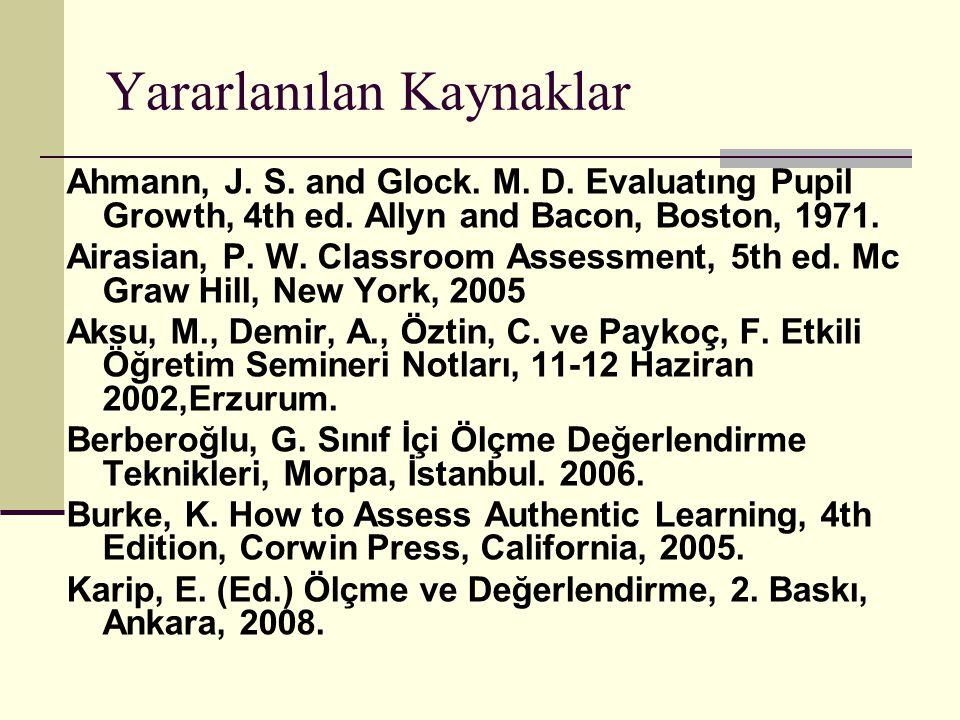 Yararlanılan Kaynaklar Ahmann, J. S. and Glock. M. D. Evaluatıng Pupil Growth, 4th ed. Allyn and Bacon, Boston, 1971. Airasian, P. W. Classroom Assess