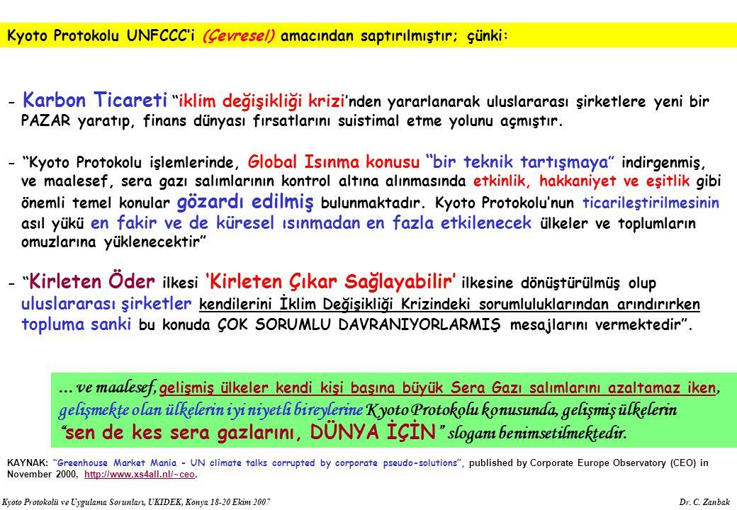 Kyoto Protokolü ve Uygulama Sorunları, UKIDEK, Konya 18-20 Ekim 2007 Dr. C. Zanbak Kyoto Protokolu UNFCCC'i (Çevresel) amacından saptırılmıştır; çünki