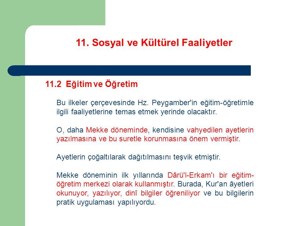 11. Sosyal ve Kültürel Faaliyetler 11.2 Eğitim ve Öğretim Bu ilkeler çerçevesinde Hz. Peygamber'in eğitim-öğretimle ilgili faaliyetlerine temas etmek