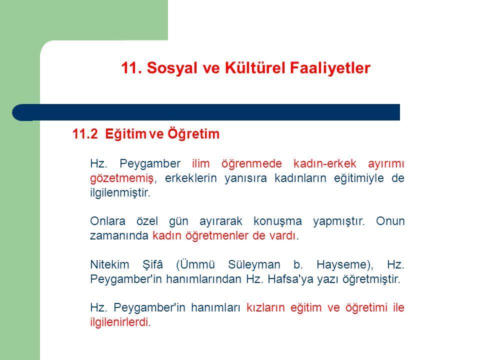 11. Sosyal ve Kültürel Faaliyetler 11.2 Eğitim ve Öğretim Hz. Peygamber ilim öğrenmede kadın-erkek ayırımı gözetmemiş, erkeklerin yanısıra kadınların